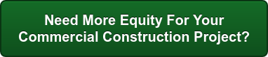 Need More Equity For Your  Commercial Construction Project?