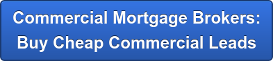 Commercial Mortgage Brokers:  Buy Cheap Commercial Leads