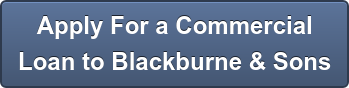 Apply For a Commercial Loan to Blackburne & Sons