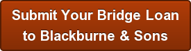 Submit Your Bridge Loan  to Blackburne & Sons