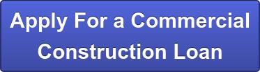Apply  For a Commercial Construction Loan