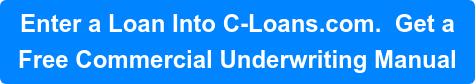 Enter a Loan Into C-Loans.com.  Get a  Free Commercial Underwriting Manual
