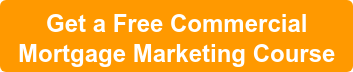 Get a Free Commercial Mortgage Marketing Course