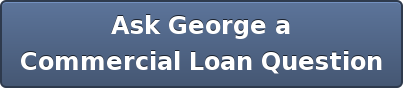 Ask George a Commercial Loan Question