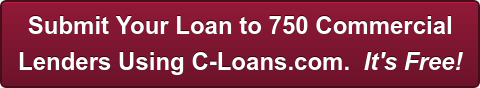 Submit Your Loan to 750 Commercial   Lenders Using C-Loans.com.  It's Free!
