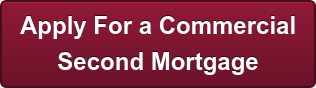 Apply For a Commercial  Second Mortgage